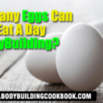 how many eggs can I eat a day bodybuilding